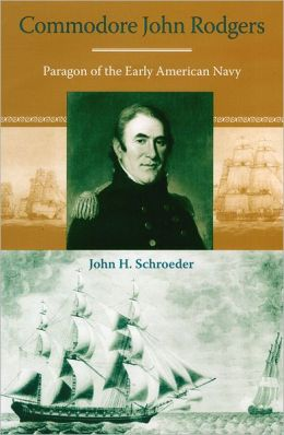 Commodore John Rodgers: Paragon of the Early American Navy