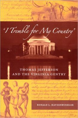 I Tremble for My Country: Thomas Jefferson and the Virginia Gentry