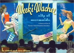 Weeki Wachee, City of Mermaids: A History of One of Florida's Oldest Roadside Attractions