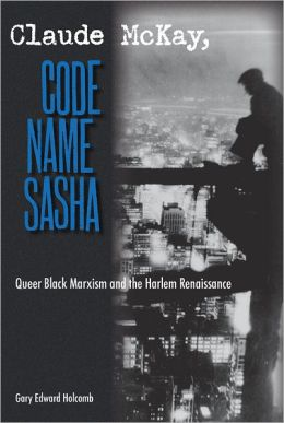 Claude McKay, Code Name Sasha: Queer Black Marxism and the Harlem Renaissance