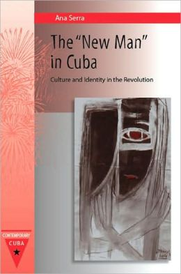 The New Man in Cuba: Culture and Identity in the Revolution