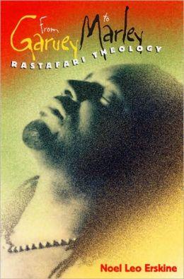 From Garvey to Marley: Rastafari Theology