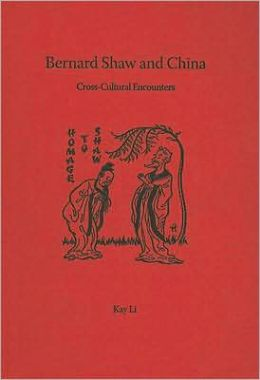 Bernard Shaw and China: Cross-Cultural Encounters