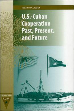U.S.-Cuban Cooperation Past, Present, and Future