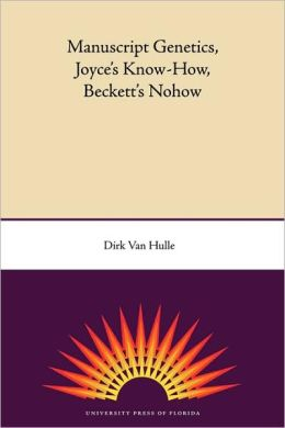 Manuscript Genetics, Joyce's Know-How, Beckett's Nohow