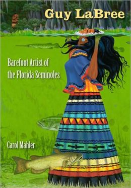 Guy LaBree: Barefoot Artist of the Florida Seminoles