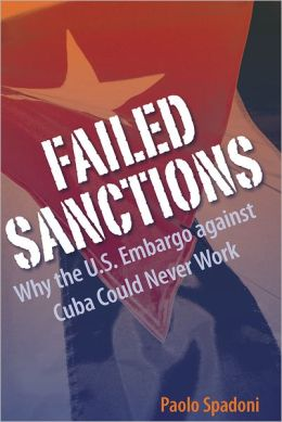 Failed Sanctions: Why the U. S. Embargo against Cuba Could Never Work