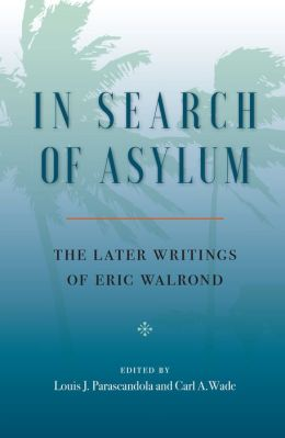 In Search of Asylum: The Later Writings of Eric Walrond