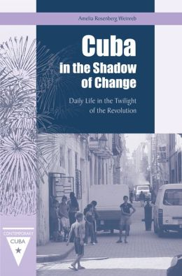 Cuba in the Shadow of Change: Daily Life in the Twilight of the Revolution