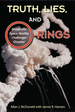 Truth, Lies, and O-Rings: Inside the Space Shuttle ChallengerDisaster