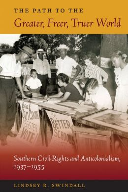 The Path to the Greater, Freer, Truer World: Southern Civil Rights and Anticolonialism, 1937-1955