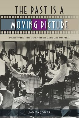 The Past Is a Moving Picture: Preserving the Twentieth Century on Film
