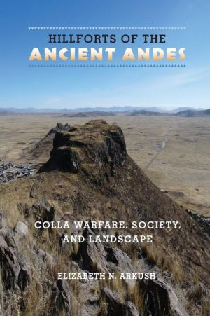 Hillforts of the Ancient Andes: Colla Warfare, Society, and Landscape