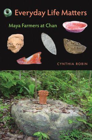 Everyday Life Matters: Maya Farmers at Chan