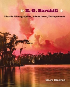 E. G. Barnhill: Florida Photographer, Adventurer, Entrepreneur