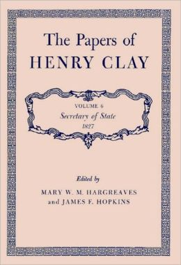 The Papers of Henry Clay. Volume 6: Secretary of State, 1827
