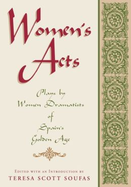 Women's Acts: Plays by Women Dramatists of Spain's Golden Age