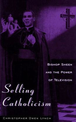 Selling Catholicism: Bishop Sheen and the Power of Television