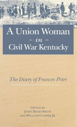A Union Woman in Civil War Kentucky: The Diary of Frances Peter