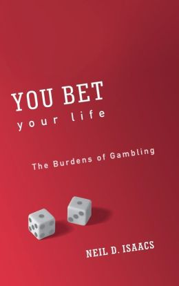 You Bet Your Life: The Burdens of Gambling