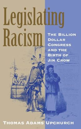 Legislating Racism: The Billion Dollar Congress and the Birth of Jim Crow