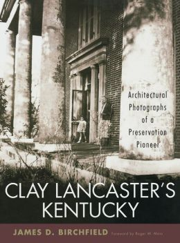 Clay Lancaster's Kentucky: Architectural Photographs of a Preservation Pioneer