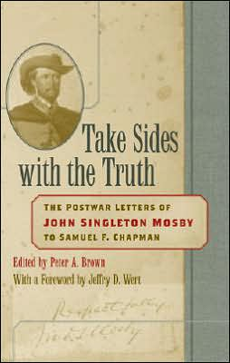 Take Sides with the Truth: The Postwar Letters of John Singleton Mosby to Samuel F. Chapman
