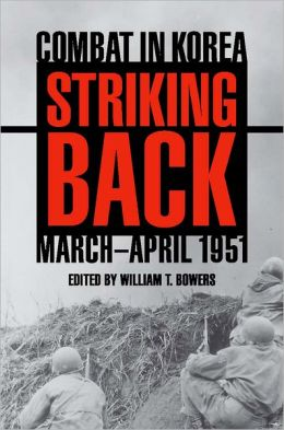 Striking Back: Combat in Korea, March-April 1951