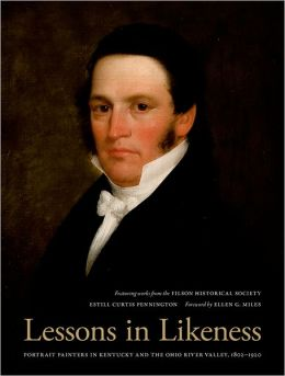 Lessons in Likeness: Portrait Painters in Kentucky and the Ohio River Valley, 1802-1920