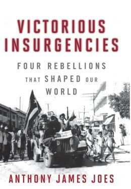 Victorious Insurgencies: Four Rebellions that Shaped Our World