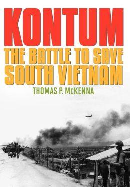 Kontum: The Battle to Save South Vietnam