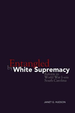 Entangled by White Supremacy: Reform in World War I-era South Carolina