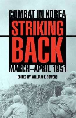 Striking Back: Combat in Korea, March-April 1951