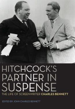 Hitchcock's Partner in Suspense: The Life of Screenwriter Charles Bennett