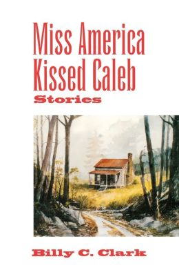 Miss America Kissed Caleb: Stories