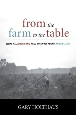 From the Farm to the Table: What All Americans Need to Know about Agriculture