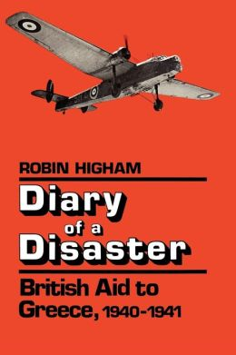 Diary of a Disaster: British Aid to Greece, 1940-1941