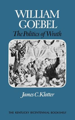 William Goebel: The Politics of Wrath