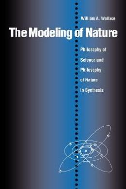 Modeling of Nature: The Philosophy of Science and the Philosophy of Nature in Synthesis