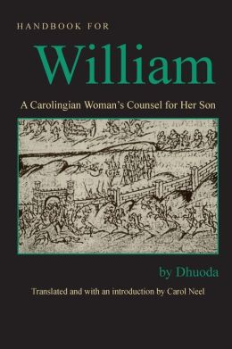 Handbook for William: A Carolingian Women's Counsel for Her Son