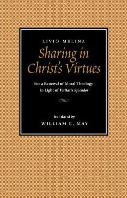 Sharing in Christ's Virtues: For a Renewal of Moral Theology in Light of Veritatis Splendor
