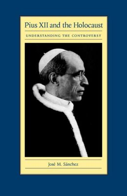 Pius XII and the Holocaust: Understanding the Controversy