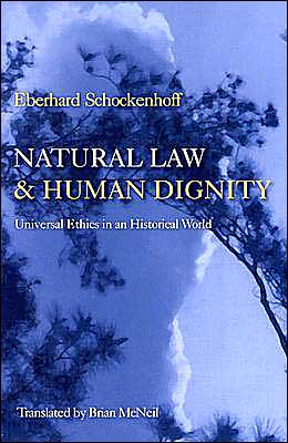 Natural Law and Human Dignity: Universal Ethics in an Historical World