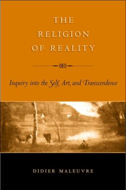 The Religion of Reality: Inquiry into the Self, Art, and Transcendence