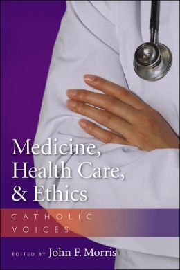 Medicine, Health Care, and Ethics: Catholic Voices