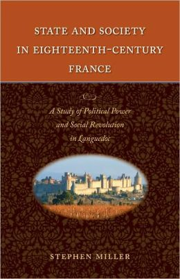 State and Society in Eighteenth-Century France: A Study of Political Power and Social Revolution in Languedoc