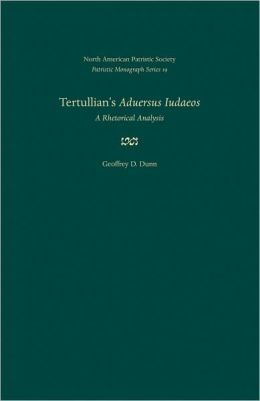 Tertullian's Adversus Judaeos: A Rhetorical Analysis
