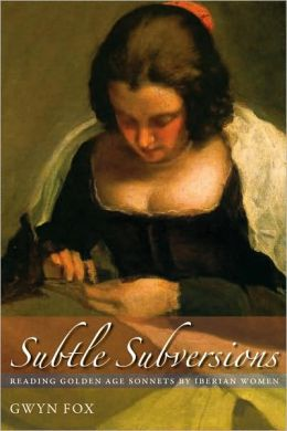 Subtle Subversions: Reading Golden Age Sonnets by Iberian Women