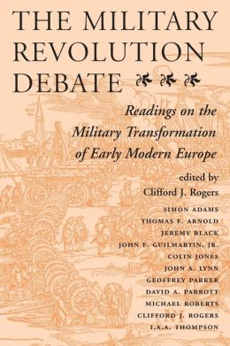 Military Revolution Debate: Readings on the Military Transformation of Early Modern Europe