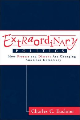 Extraordinary Politics: How Protest and Dissent Are Changing American Democracy
